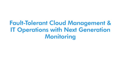 Fault-Tolerant Cloud Management & IT Operations with Next Generation Monitoring