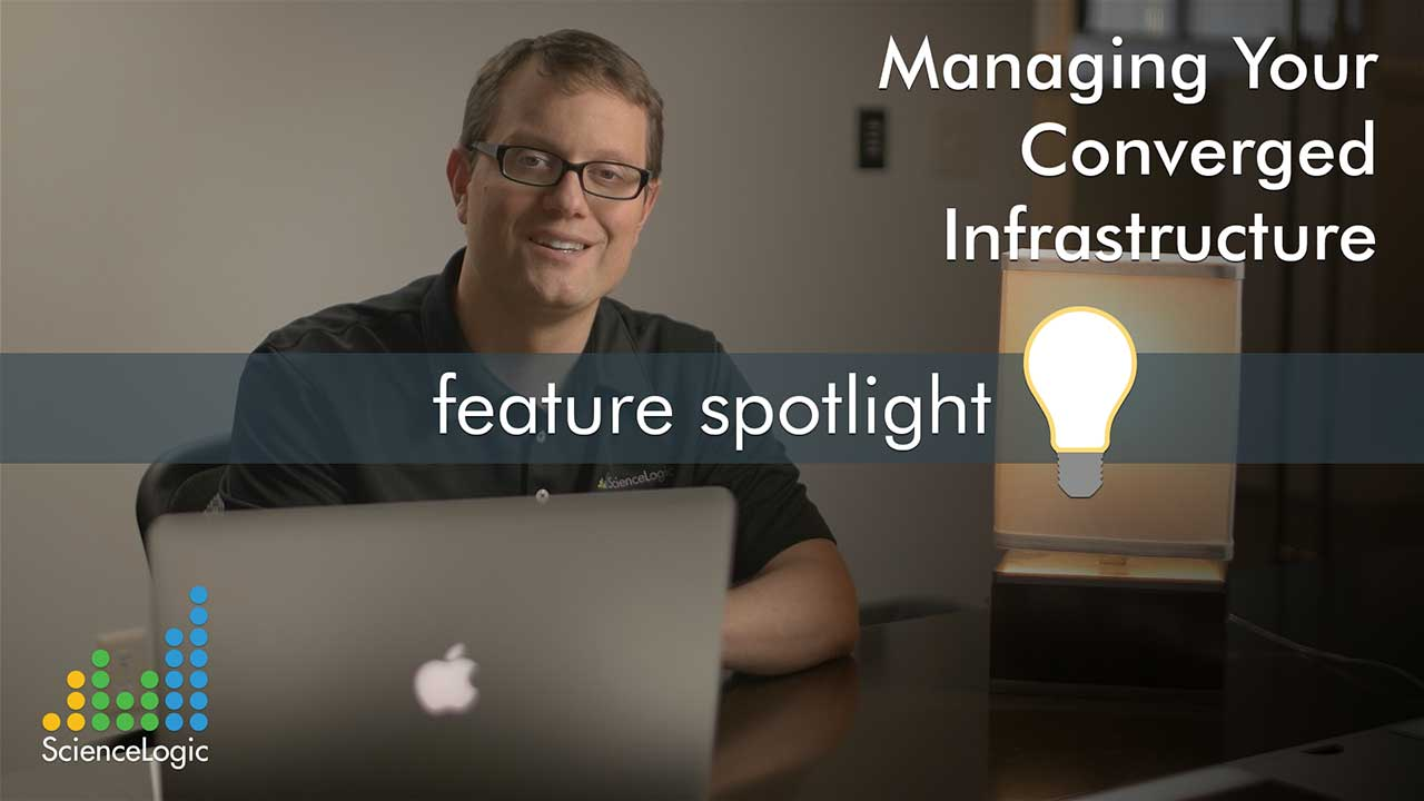 Feature Spotlight: Managing Your Converged Infrastructure