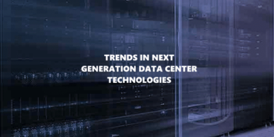 Trends in Next Generation Data Center Technologies