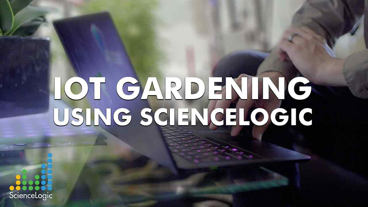 IoT Gardening Using ScienceLogic