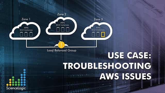 ScienceLogic Use Case: Troubleshooting AWS Issues