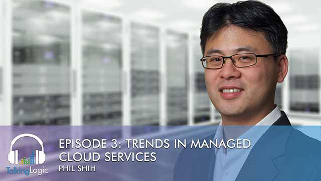 TalkingLogic Episode 3: Trends in Managed Cloud Services