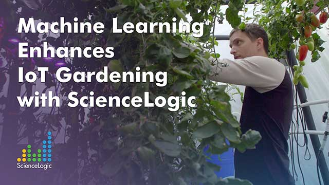 Machine Learning Enhances IoT Gardening with ScienceLogic