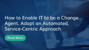 How to Enable IT to be a Change Agent.