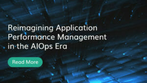 Reimagining APM in the AIOps Era